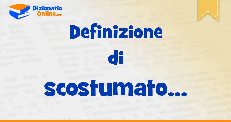 Significato Di Scostumato Definizione Ufficiale Dizionario Online