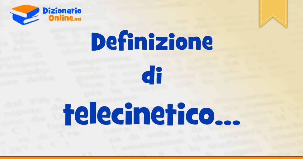 significato di telecinetico definizione ufficiale dizionario online