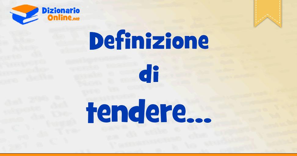 Significato Di Tendere Definizione Ufficiale Dizionario Online